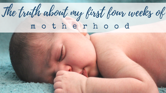 the truth about the first four weeks of motherhood